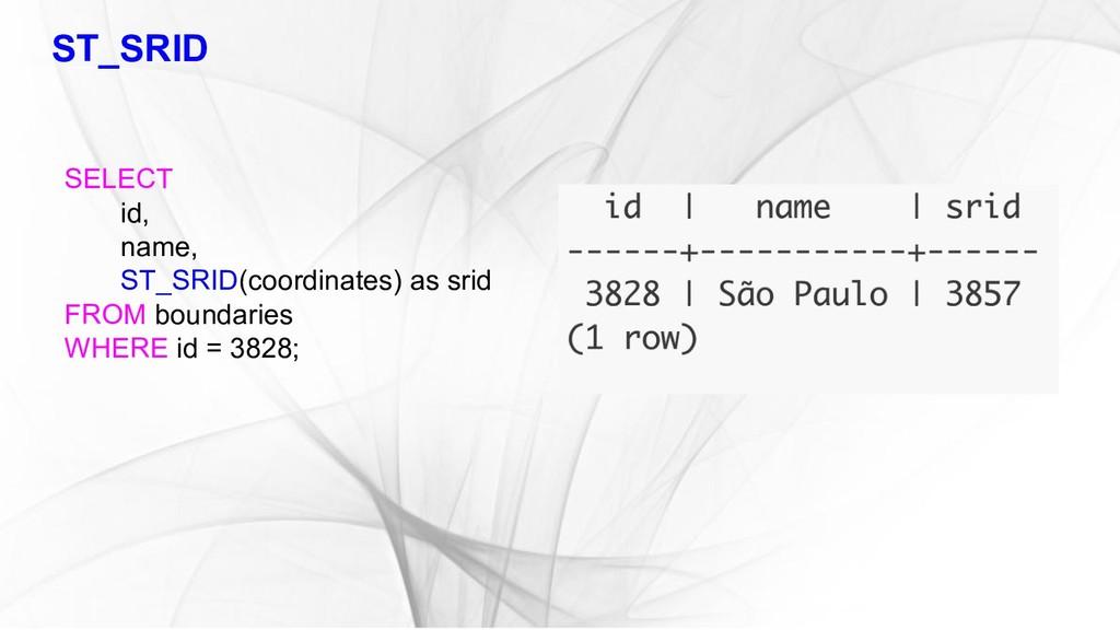 ST_SRID SELECT id, name, ST_SRID(coordinates) a...