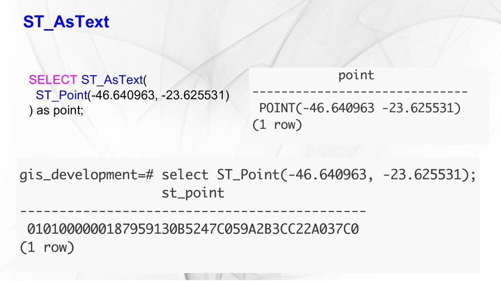 ST_AsText SELECT ST_AsText( ST_Point(-46.640963...