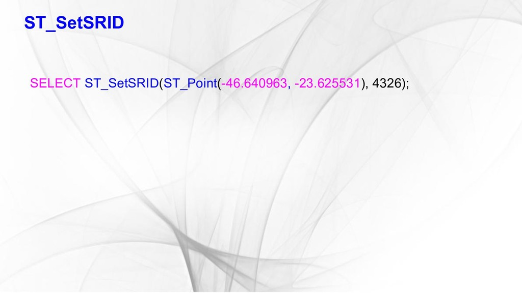 ST_SetSRID SELECT ST_SetSRID(ST_Point(-46.64096...