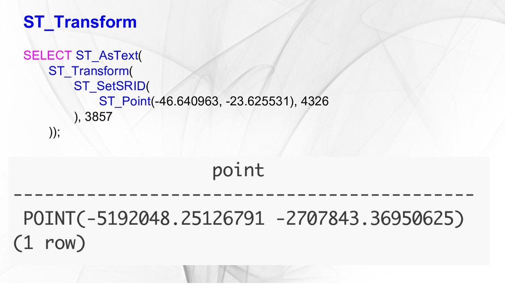 ST_Transform SELECT ST_AsText( ST_Transform( ST...