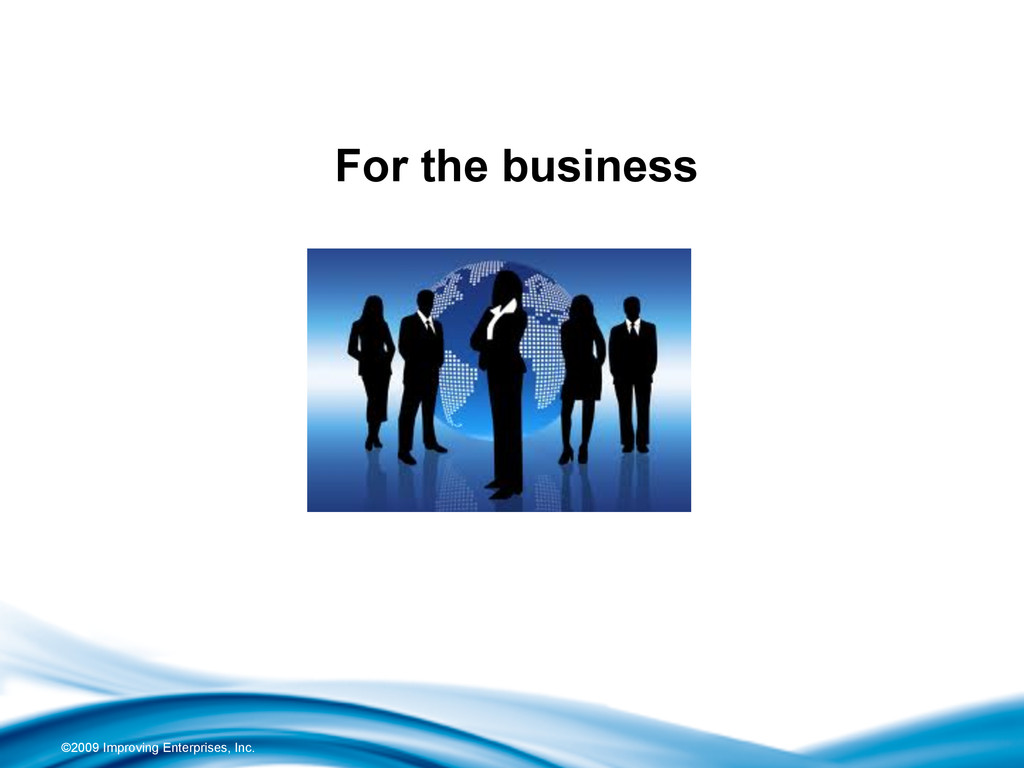 ©2009 Improving Enterprises, Inc. For the busin...