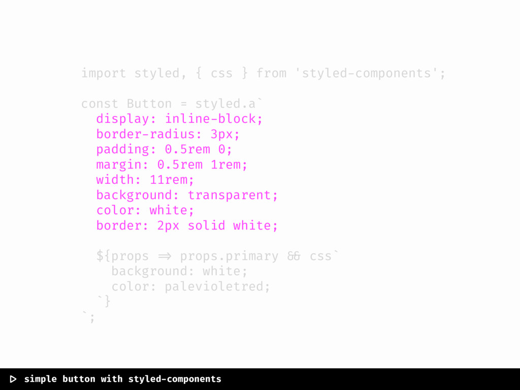 import styled, { css } from 'styled-components'...