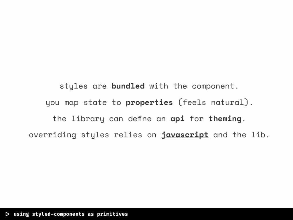  > using styled-components as primitives styles...