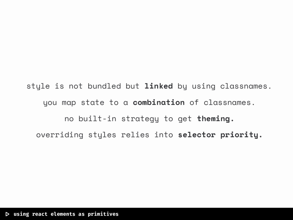  > using react elements as primitives style is ...