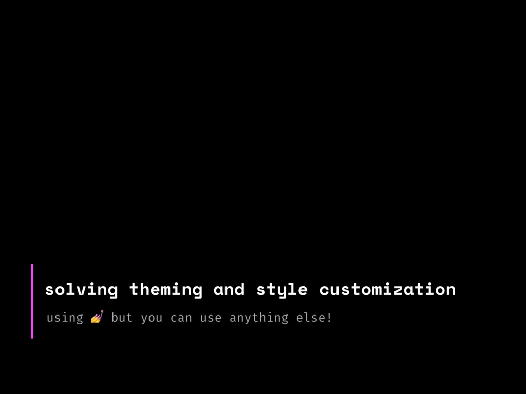 solving theming and style customization using  ...