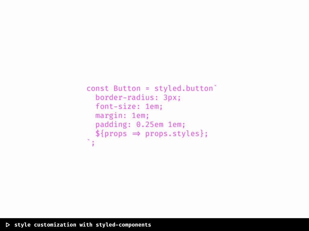 const Button = styled.button` border-radius: 3p...