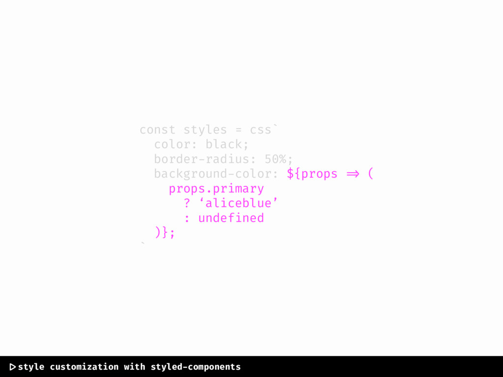 const styles = css` color: black; border-radius...