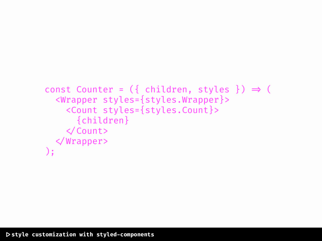 const Counter = ({ children, styles }) => ( <Wr...
