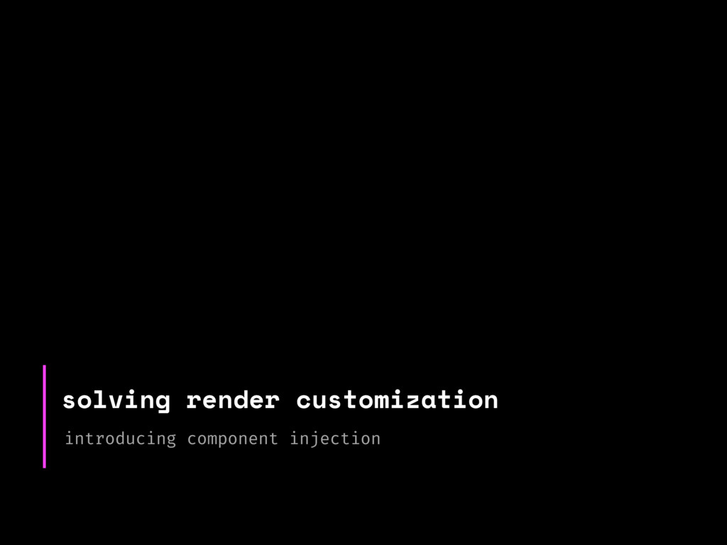 solving render customization introducing compon...