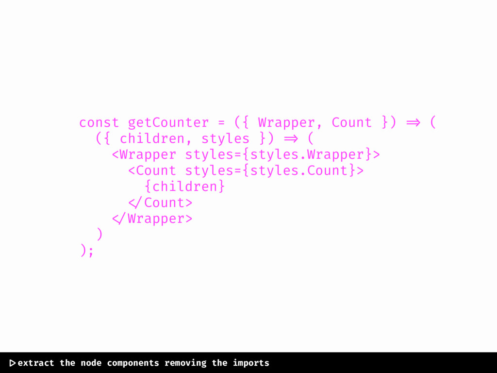 const getCounter = ({ Wrapper, Count }) => ( ({...