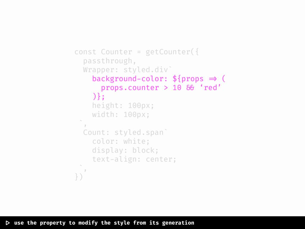 const Counter = getCounter({ passthrough, Wrapp...