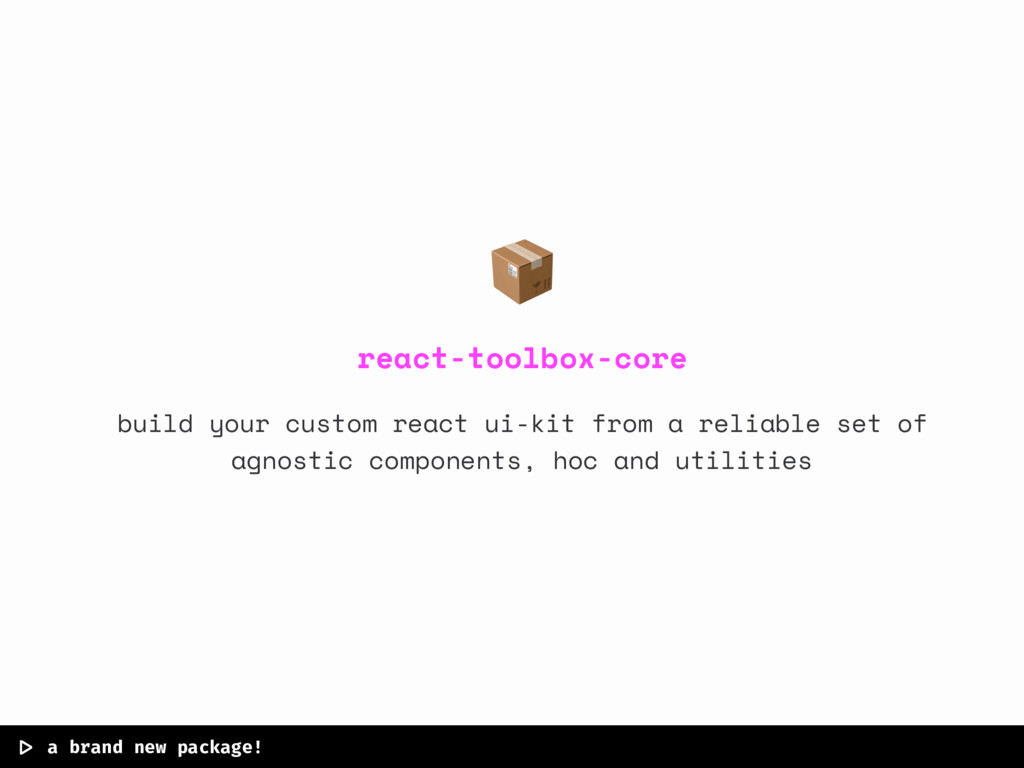  > a brand new package!  react-toolbox-core bui...