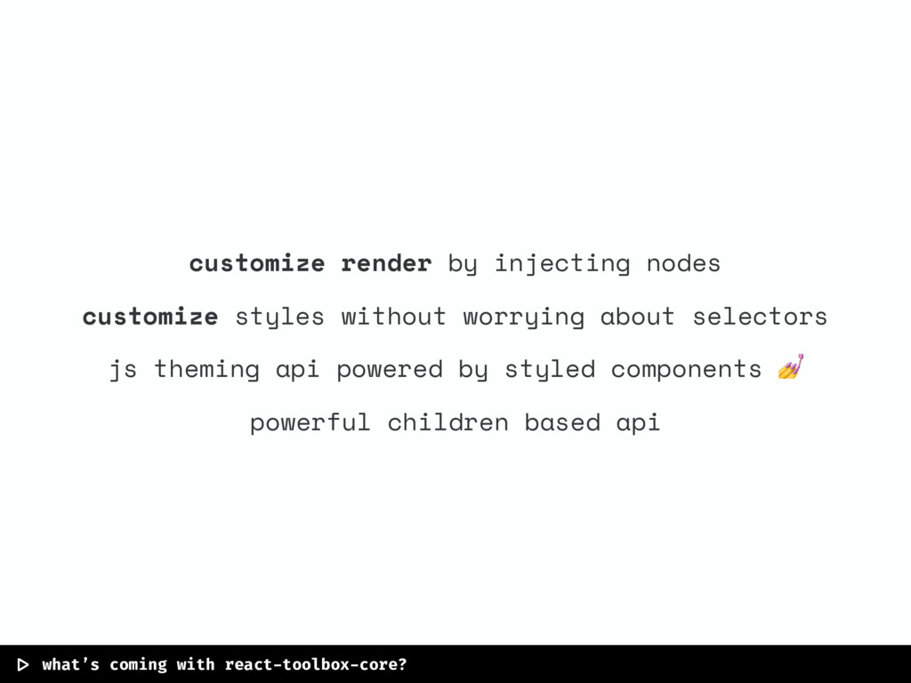  > what's coming with react-toolbox-core? custo...