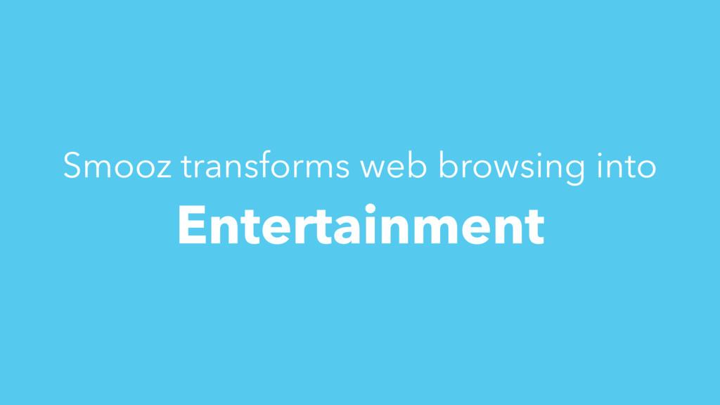 Smooz transforms web browsing into Entertainment