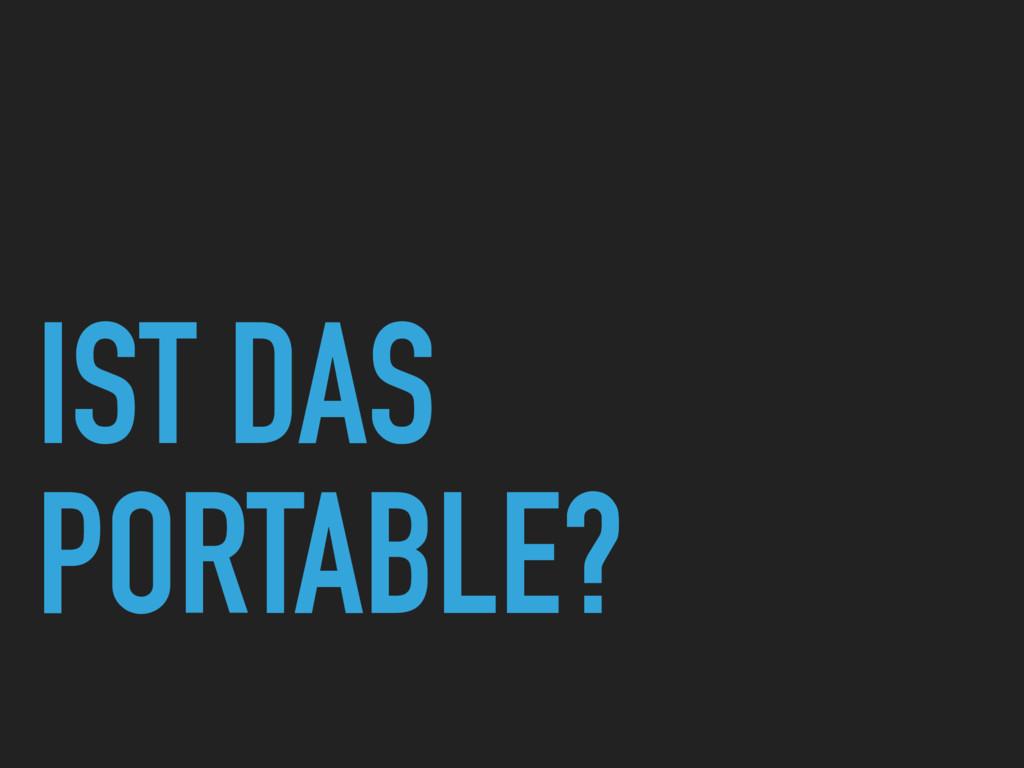 IST DAS PORTABLE?