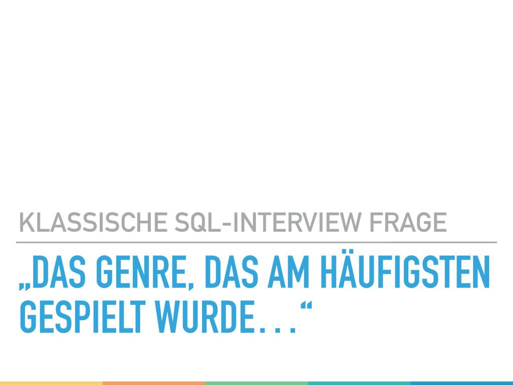 """""""DAS GENRE, DAS AM HÄUFIGSTEN GESPIELT WURDE…"""" ..."""