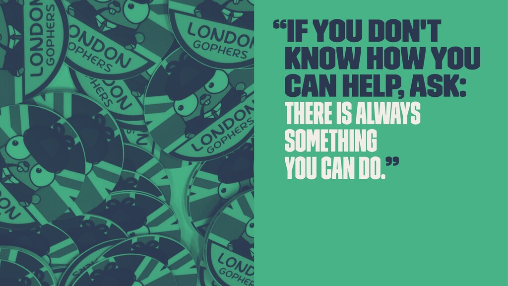 """""""If you don't know how you can help, ask: there..."""