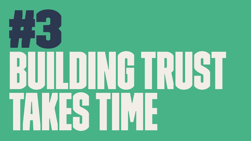 #3 Building trust takes time