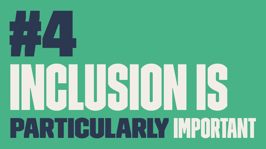 #4 Inclusion is particularly important