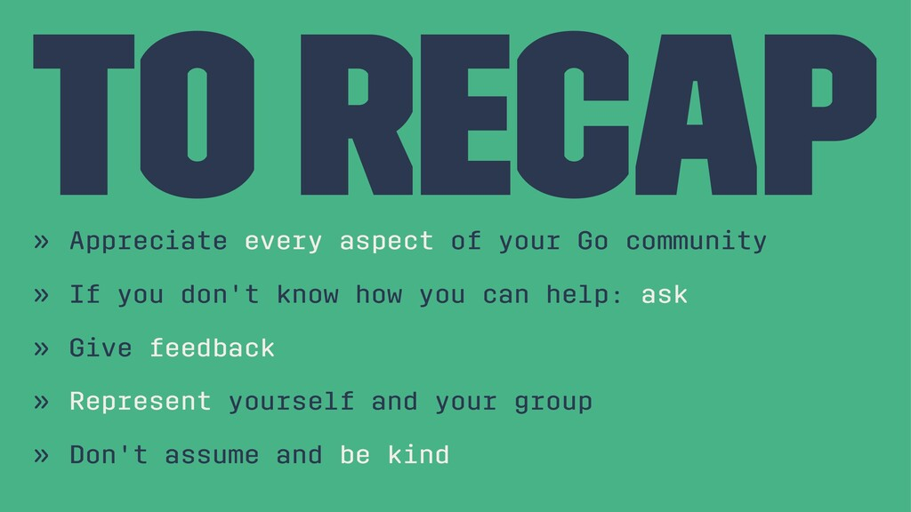 To recap » Appreciate every aspect of your Go c...