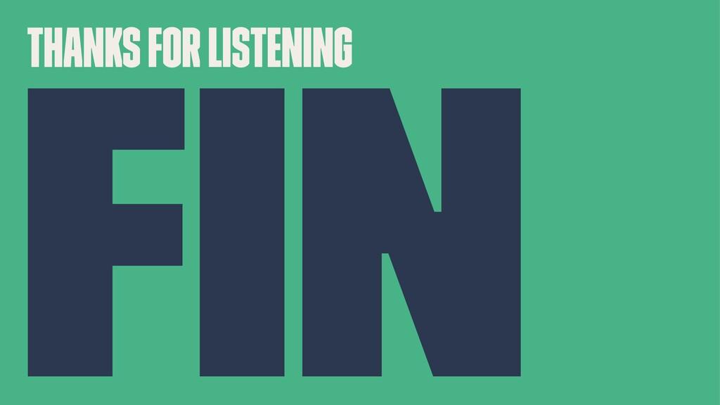 Thanks for listening Fin