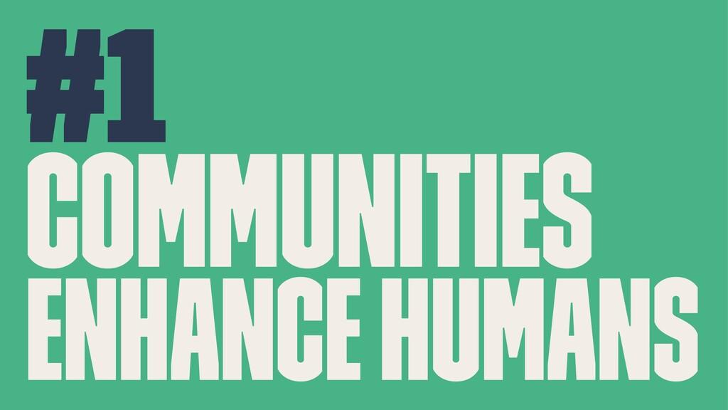 #1 Communities enhance humans