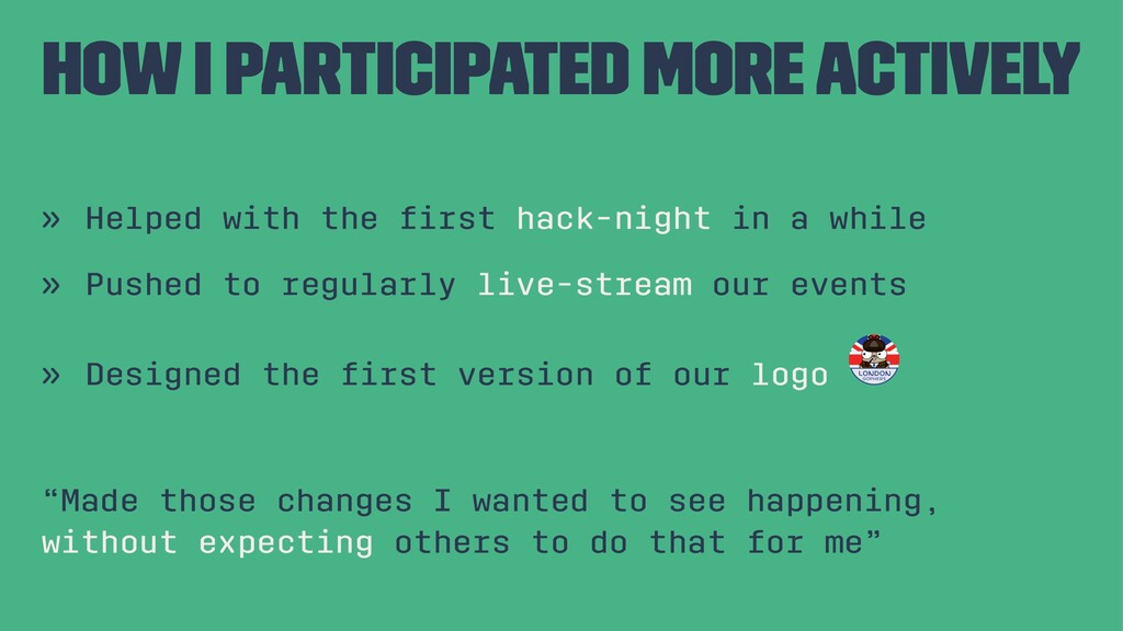 How I participated more actively » Helped with ...