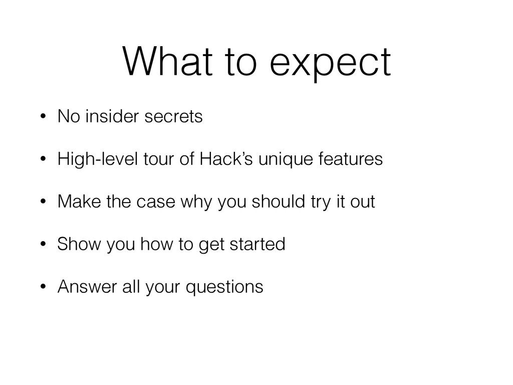 What to expect • No insider secrets • High-leve...