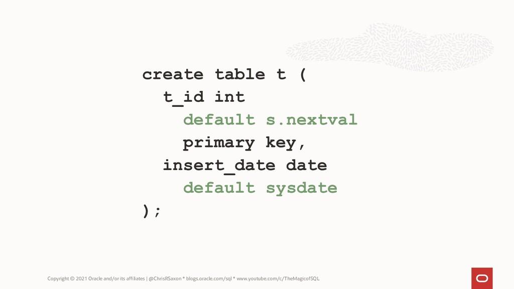 create table t ( t_id int default s.nextval pri...