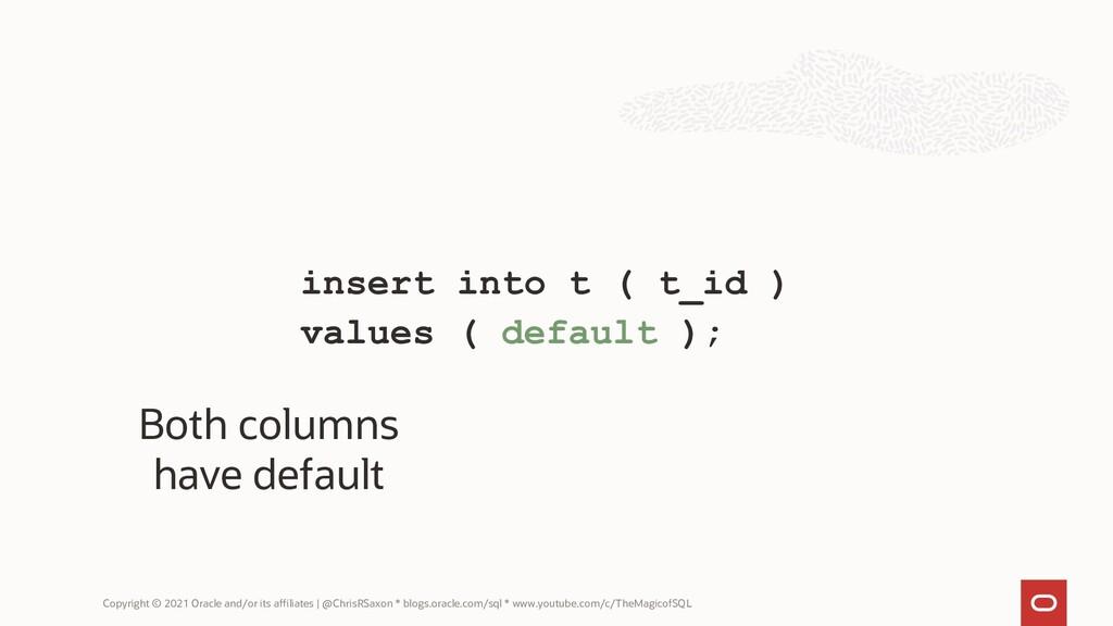 insert into t ( t_id ) values ( default ); Copy...