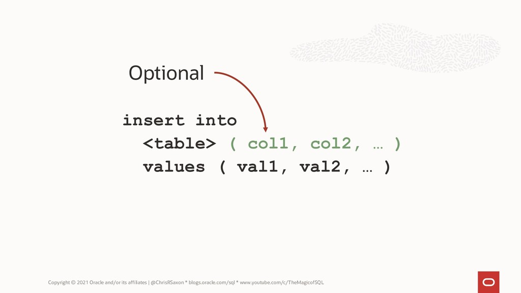 insert into <table> ( col1, col2, … ) values ( ...