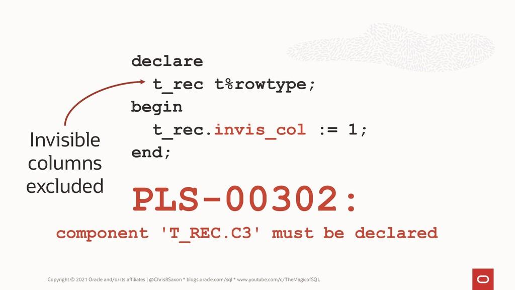 declare t_rec t%rowtype; begin t_rec.invis_col ...