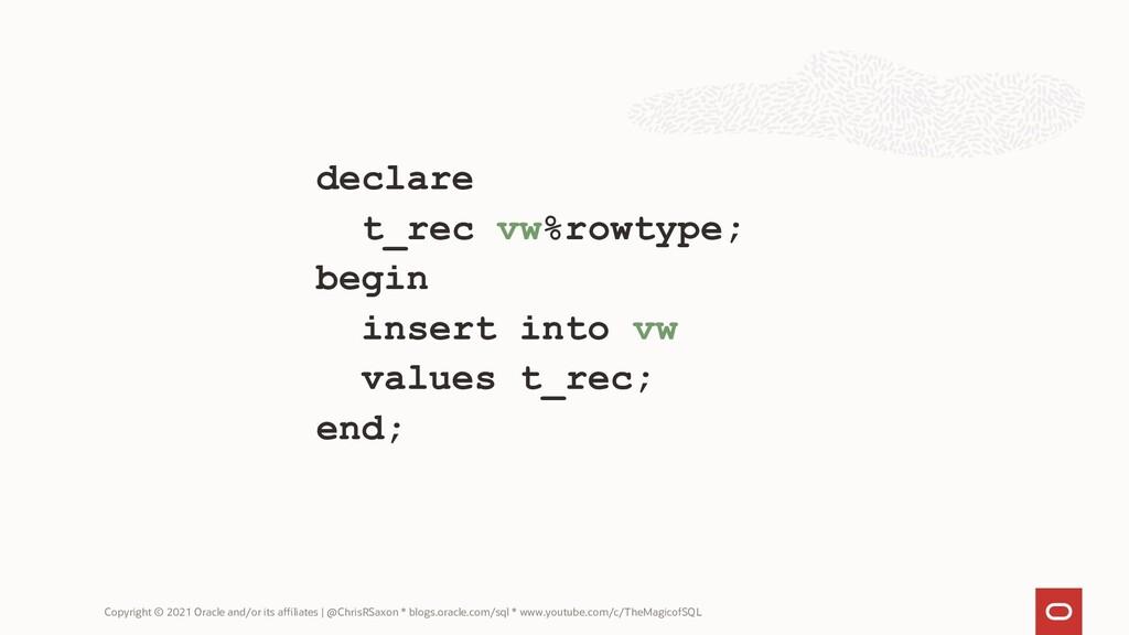 declare t_rec vw%rowtype; begin insert into vw ...