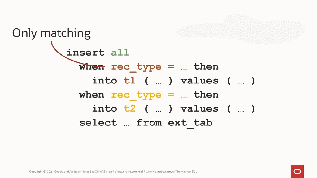insert all when rec_type = … then into t1 ( … )...