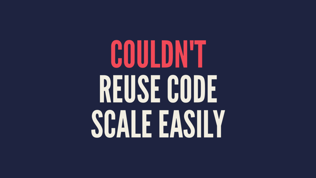 COULDN'T REUSE CODE SCALE EASILY