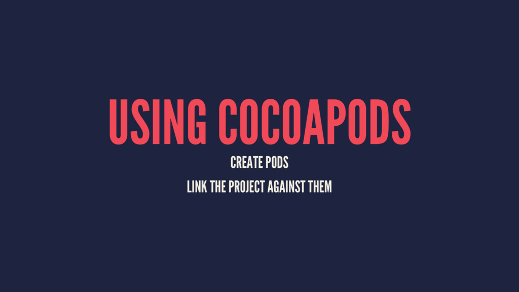 USING COCOAPODS CREATE PODS LINK THE PROJECT AG...