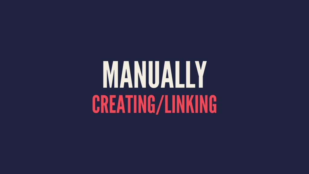 MANUALLY CREATING/LINKING