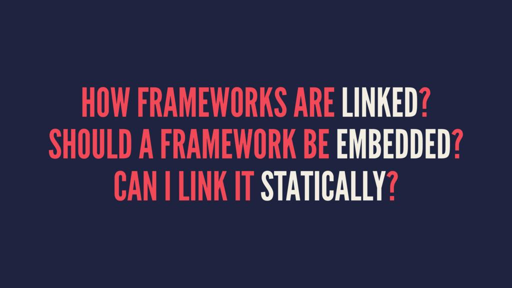HOW FRAMEWORKS ARE LINKED? SHOULD A FRAMEWORK B...