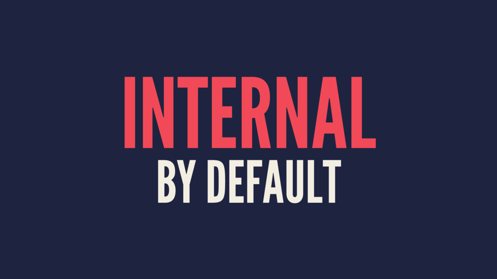 INTERNAL BY DEFAULT