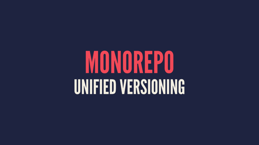 MONOREPO UNIFIED VERSIONING