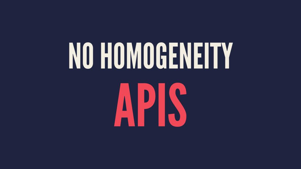 NO HOMOGENEITY APIS