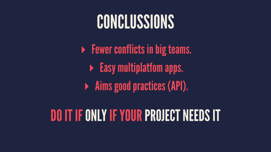 CONCLUSSIONS ▸ Fewer conflicts in big teams. ▸ ...