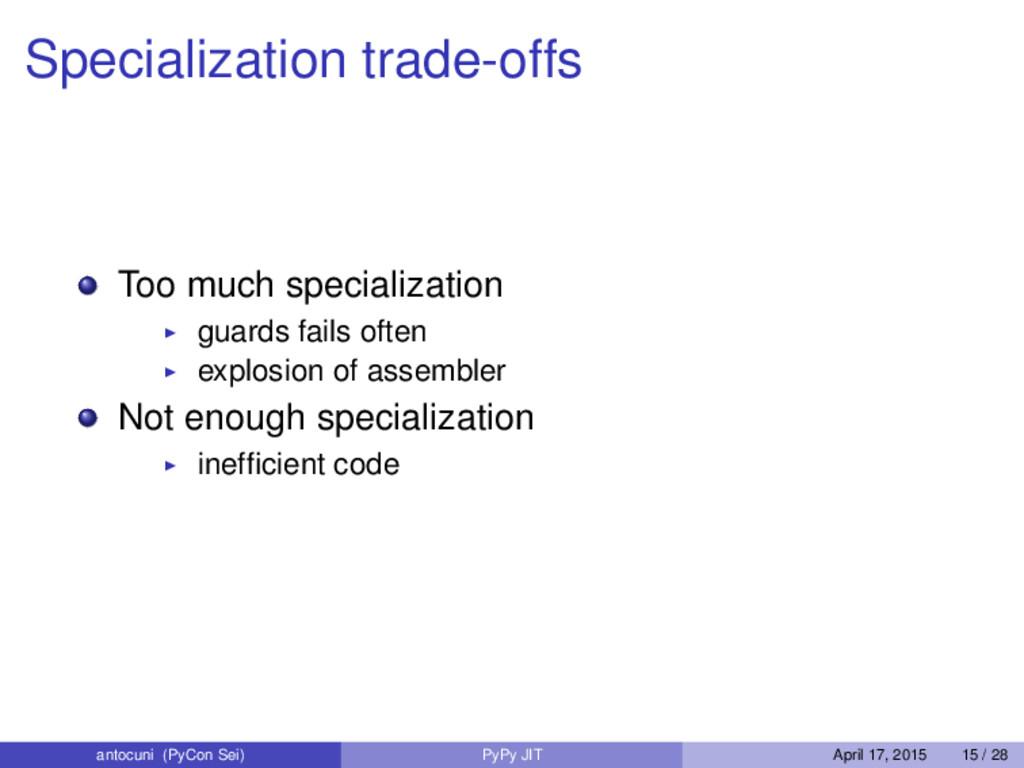 Specialization trade-offs Too much specializati...