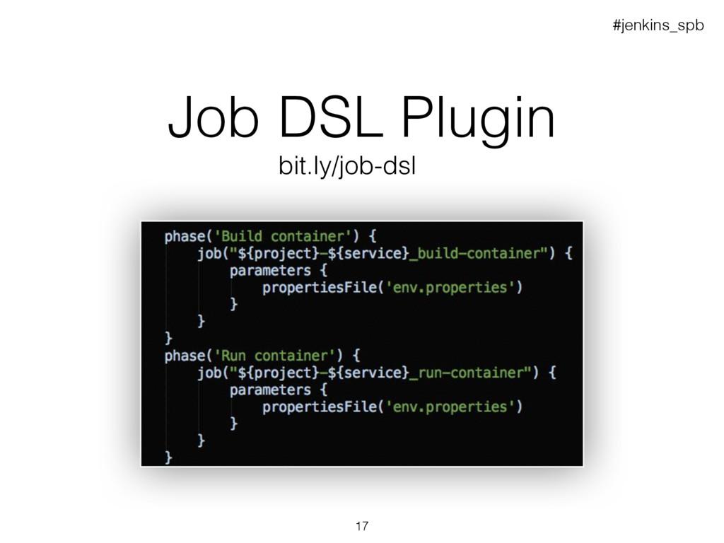 Job DSL Plugin bit.ly/job-dsl #jenkins_spb 17