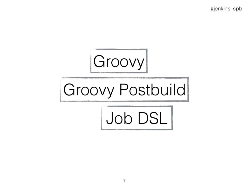 Job DSL Groovy Groovy Postbuild #jenkins_spb 7