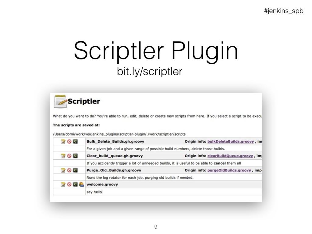 Scriptler Plugin bit.ly/scriptler #jenkins_spb 9