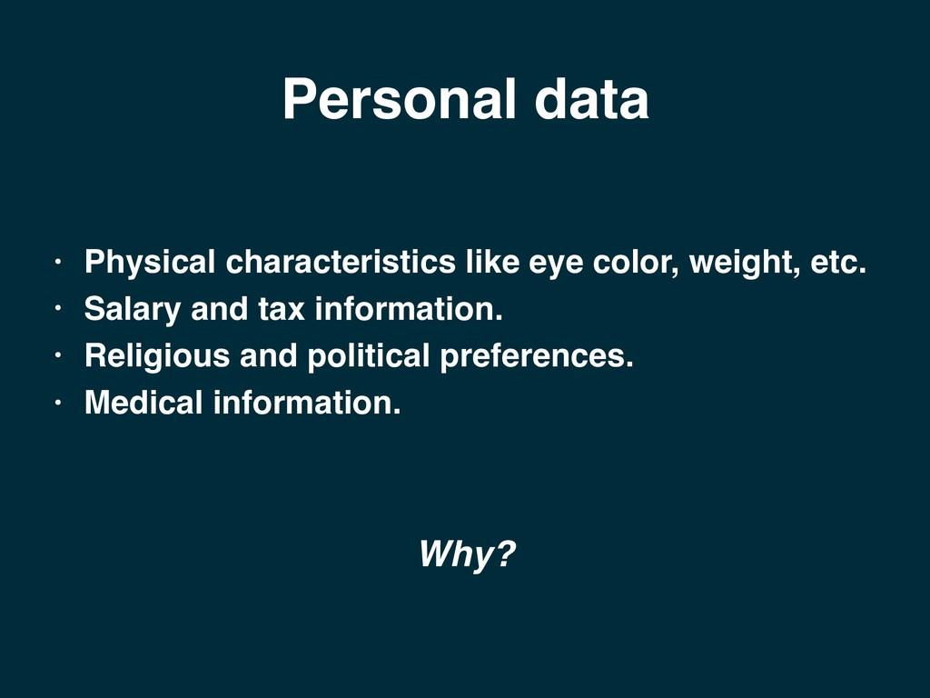 Personal data • Physical characteristics like e...