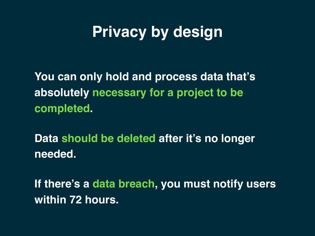 Privacy by design You can only hold and process...