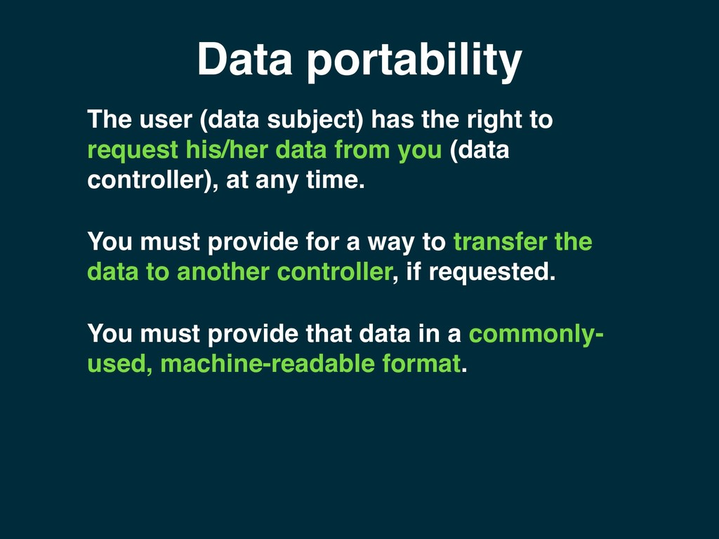 Data portability You must provide that data in ...