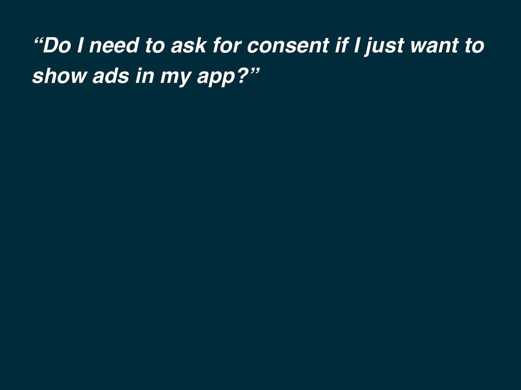 """""""Do I need to ask for consent if I just want to..."""